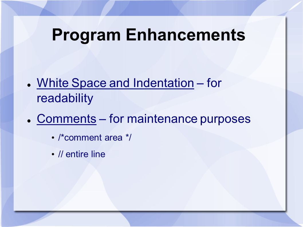 Program Enhancements White Space and Indentation – for readability