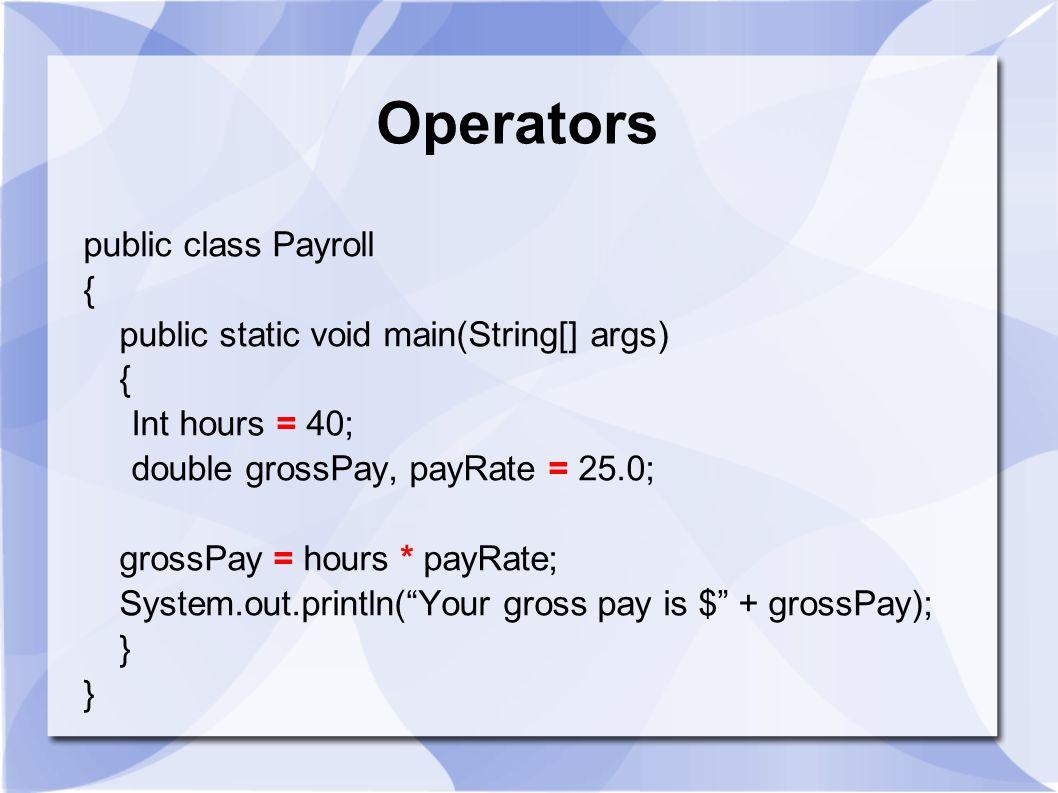 Operators public class Payroll {