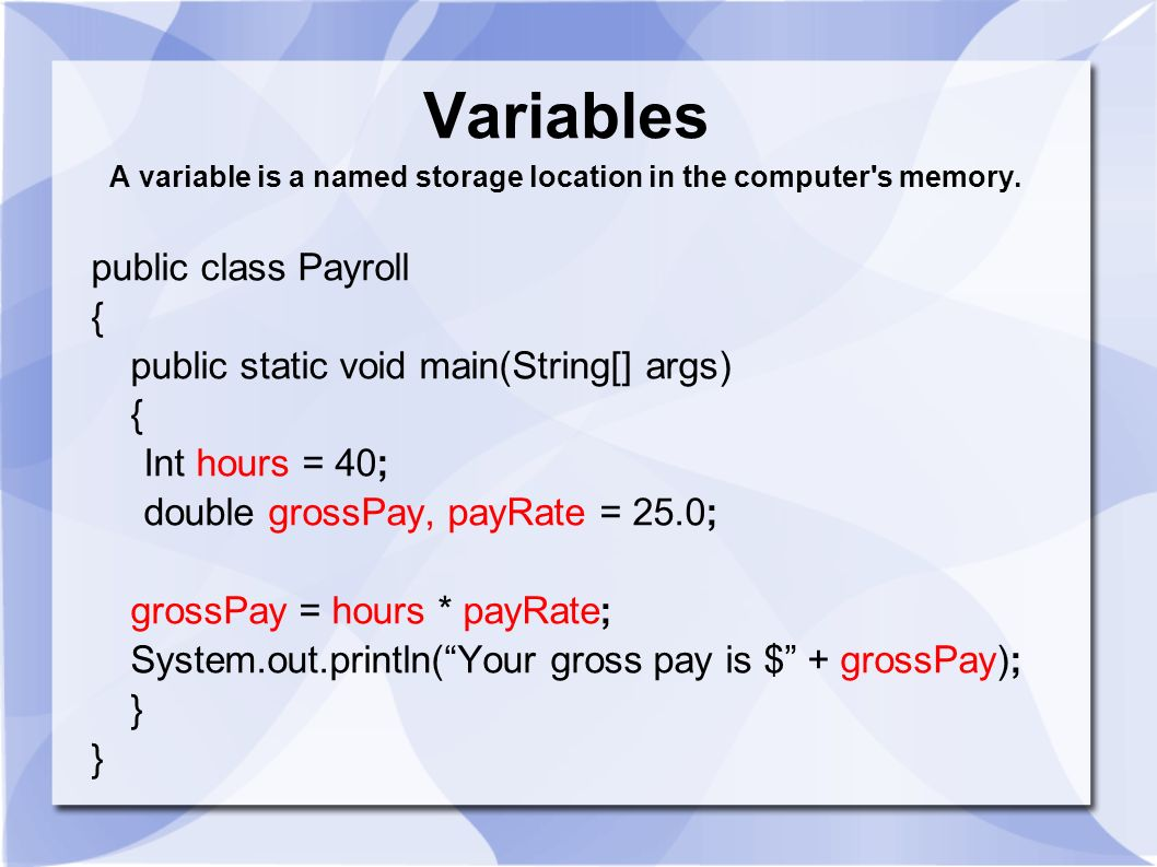 Variables A variable is a named storage location in the computer s memory.