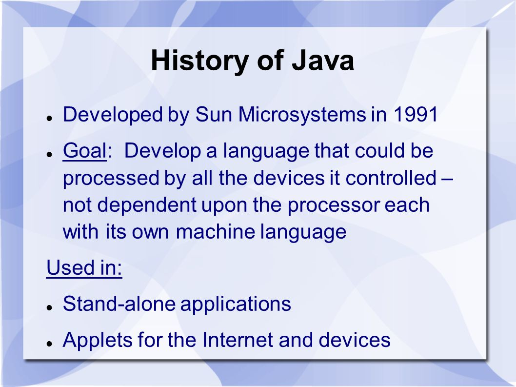 History of Java Developed by Sun Microsystems in 1991