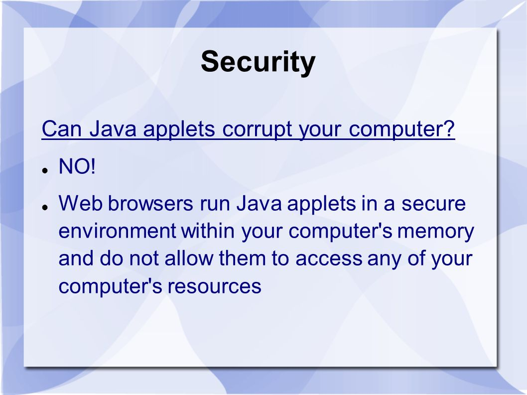 Security Can Java applets corrupt your computer NO!