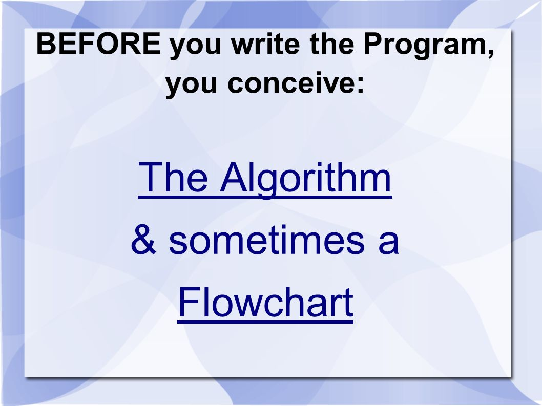 BEFORE you write the Program, you conceive: