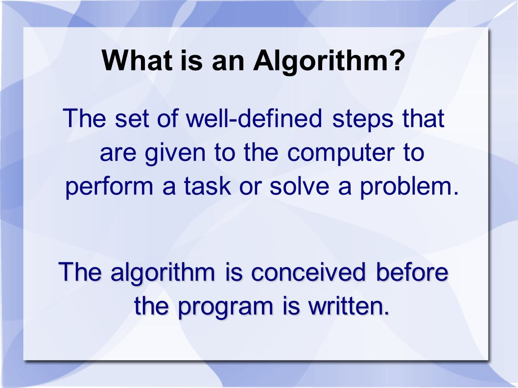 The algorithm is conceived before the program is written.