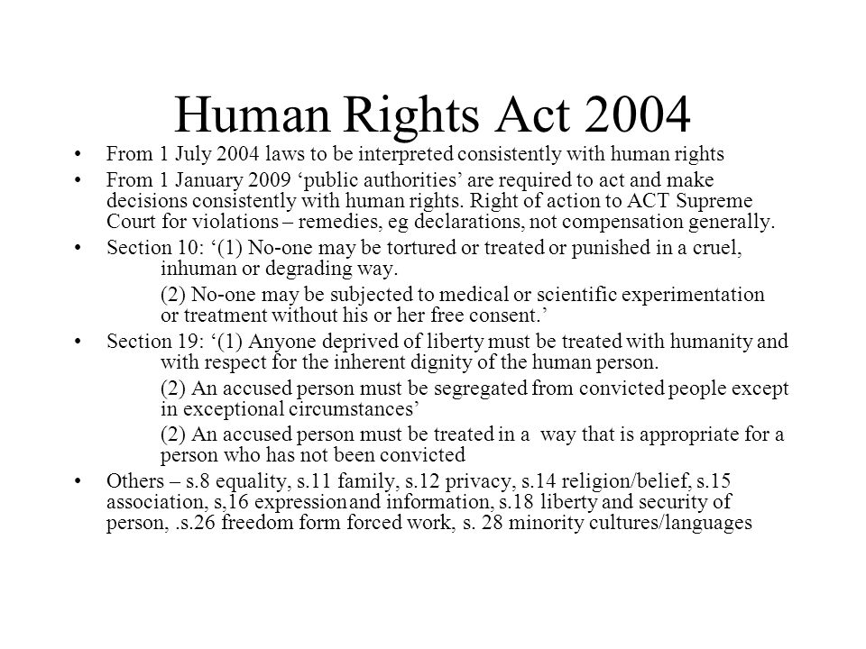 Human Rights Act 2004 From 1 July 2004 laws to be interpreted consistently with human rights.