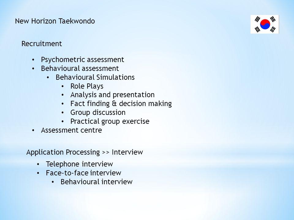 New Horizon Taekwondo Recruitment. Psychometric assessment. Behavioural assessment. Behavioural Simulations.
