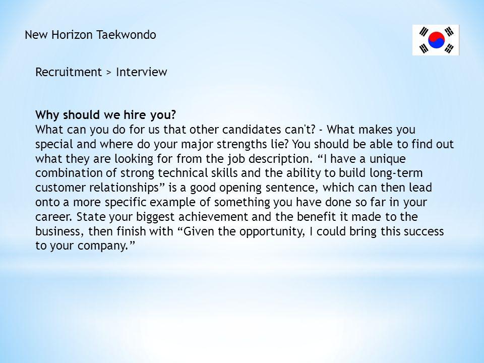 New Horizon Taekwondo Recruitment > Interview. Why should we hire you