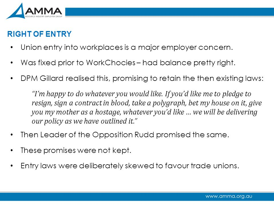 RIGHT OF ENTRY Union entry into workplaces is a major employer concern. Was fixed prior to WorkChocies – had balance pretty right.