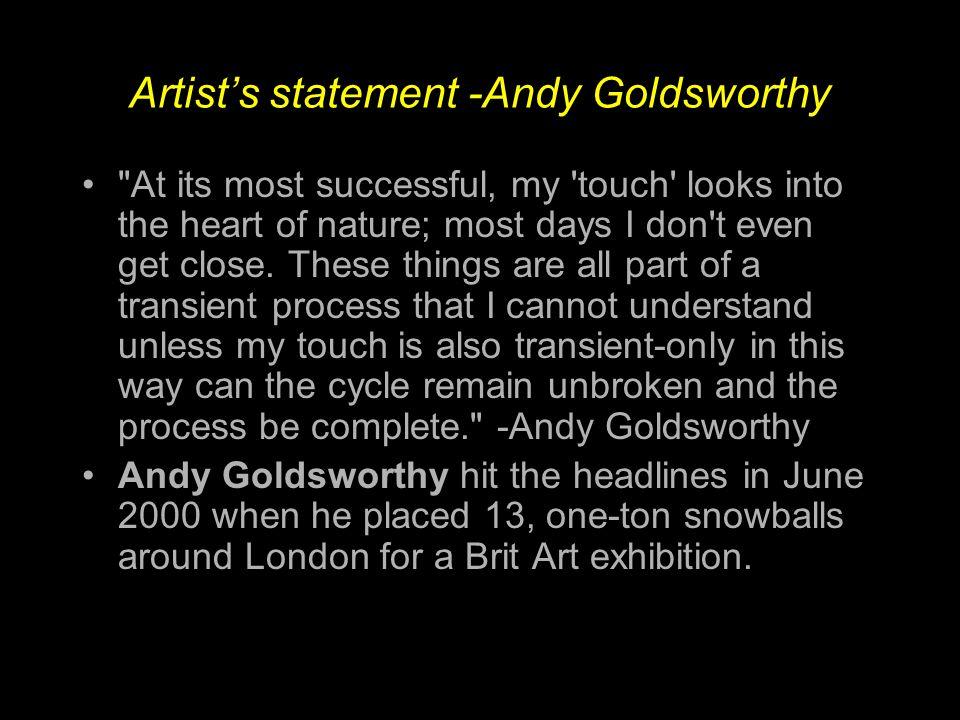 Artist's statement -Andy Goldsworthy