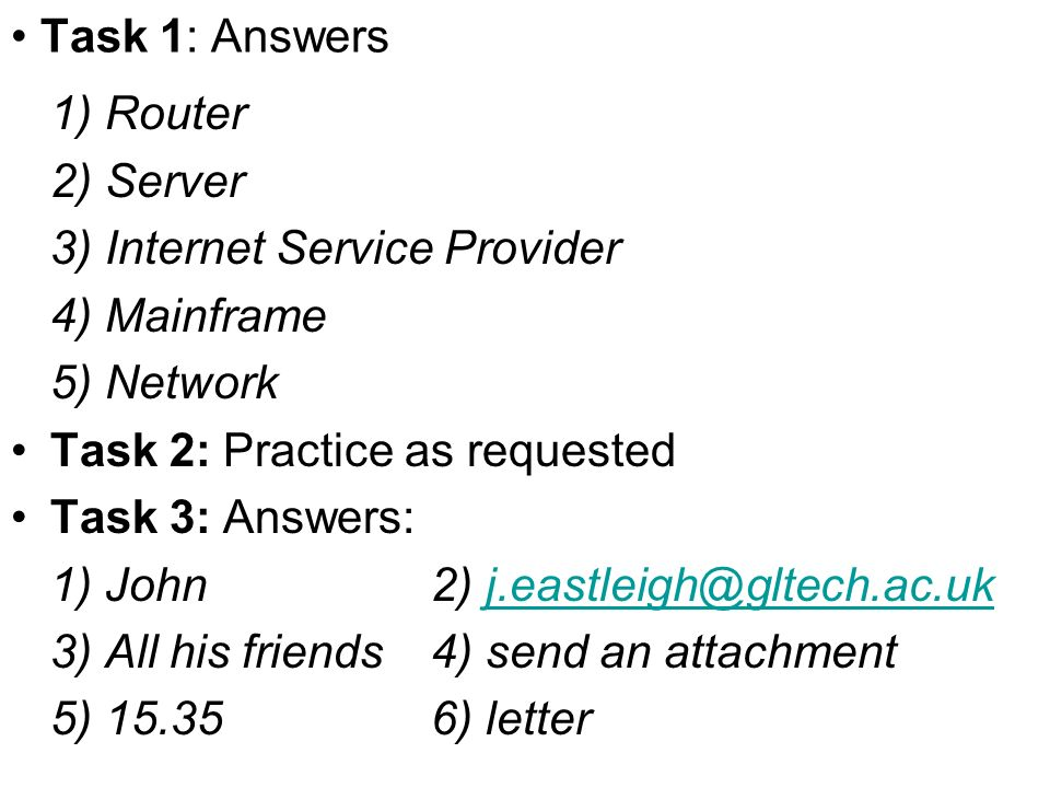 Task 1: Answers 1) Router. 2) Server. 3) Internet Service Provider. 4) Mainframe. 5) Network. Task 2: Practice as requested.