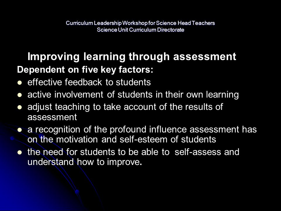 Improving learning through assessment Dependent on five key factors: