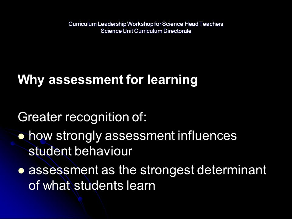 Why assessment for learning Greater recognition of: