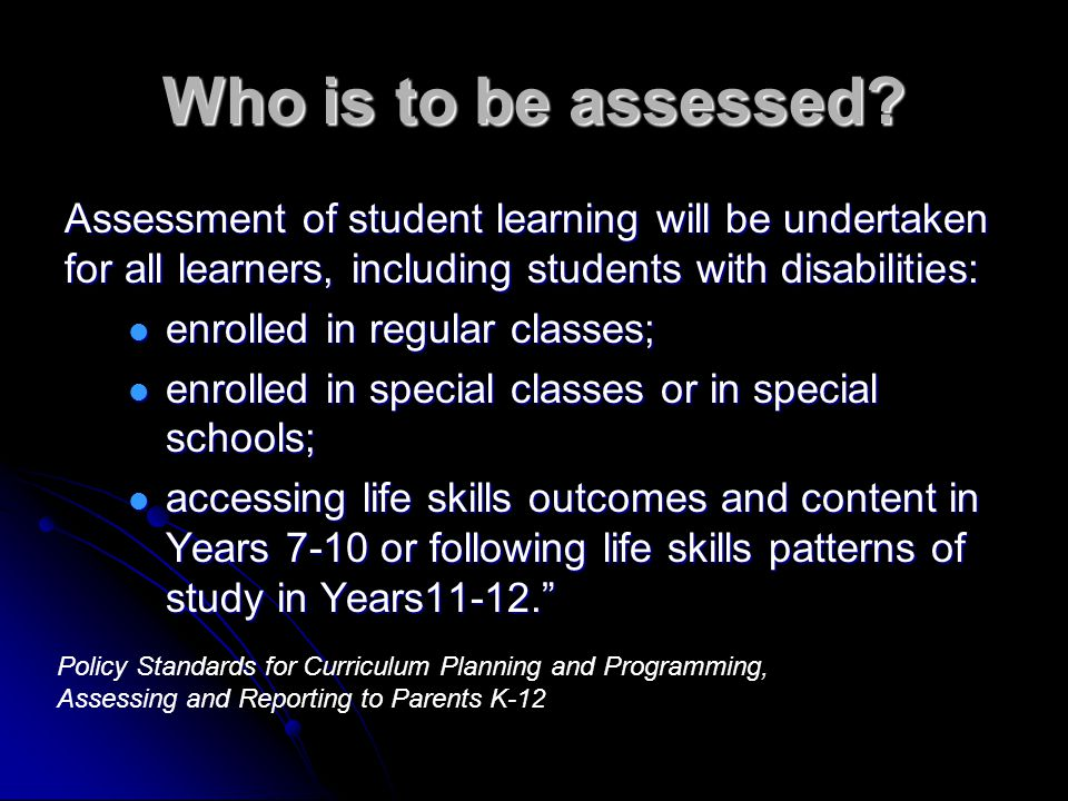 Who is to be assessed Assessment of student learning will be undertaken for all learners, including students with disabilities: