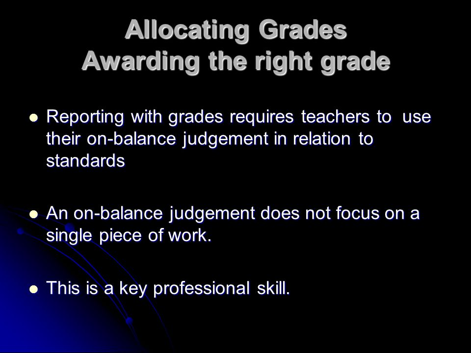Allocating Grades Awarding the right grade