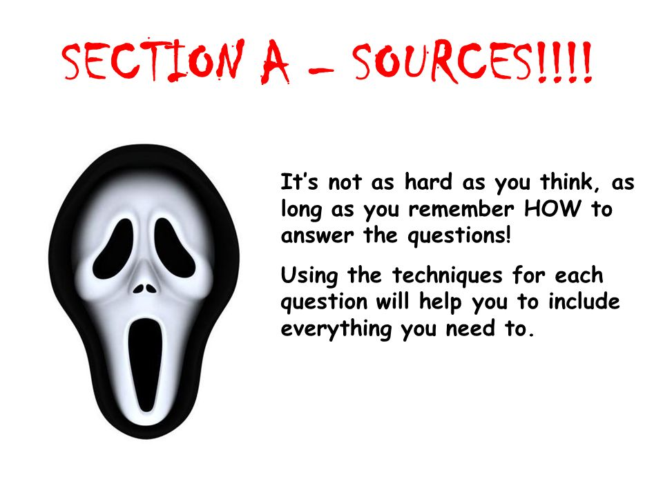 SECTION A – SOURCES!!!!It's not as hard as you think, as long as you remember HOW to answer the questions!
