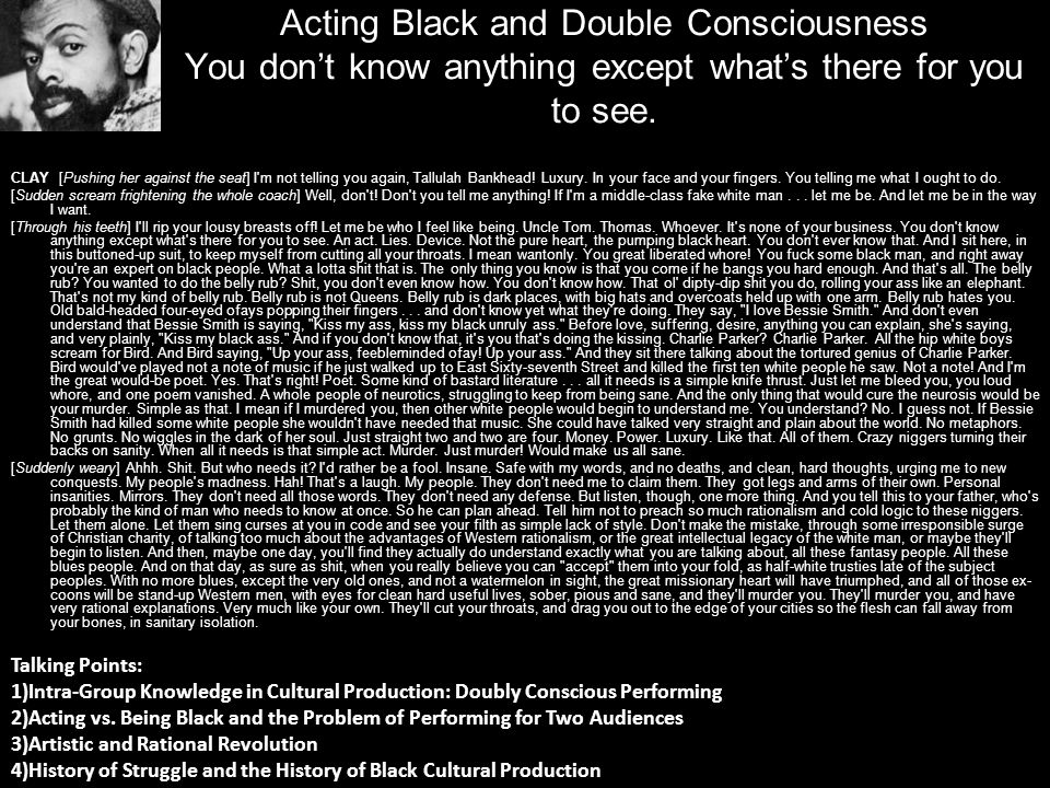 Acting Black and Double Consciousness You don't know anything except what's there for you to see.
