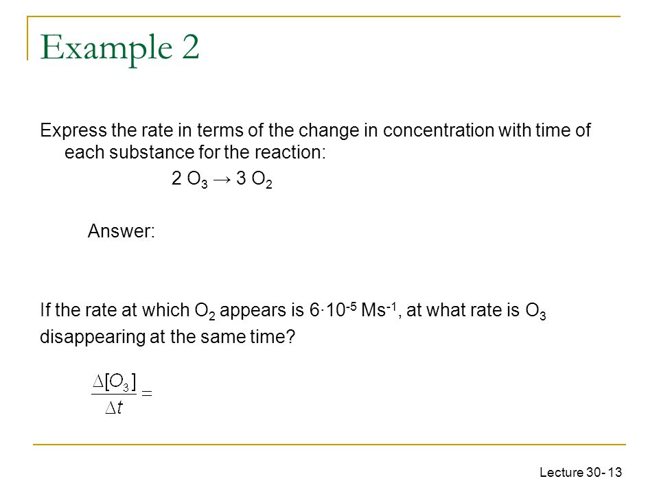 Example 2 Express the rate in terms of the change in concentration with time of each substance for the reaction: