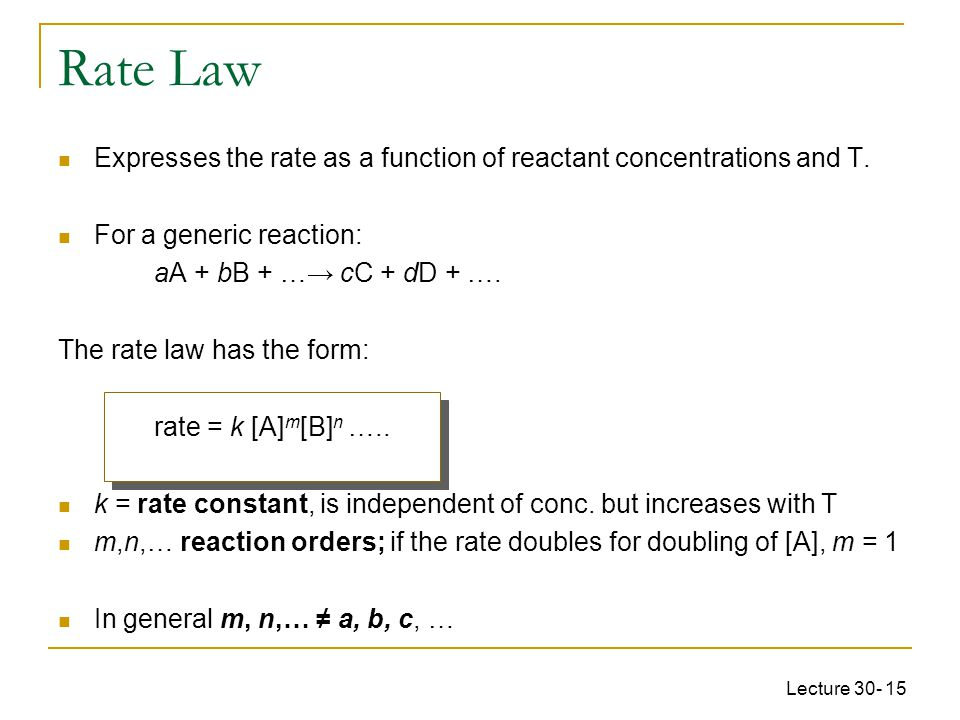 Rate Law Expresses the rate as a function of reactant concentrations and T. For a generic reaction: