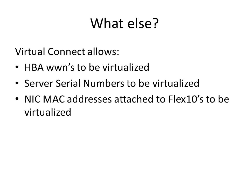 What else Virtual Connect allows: HBA wwn's to be virtualized