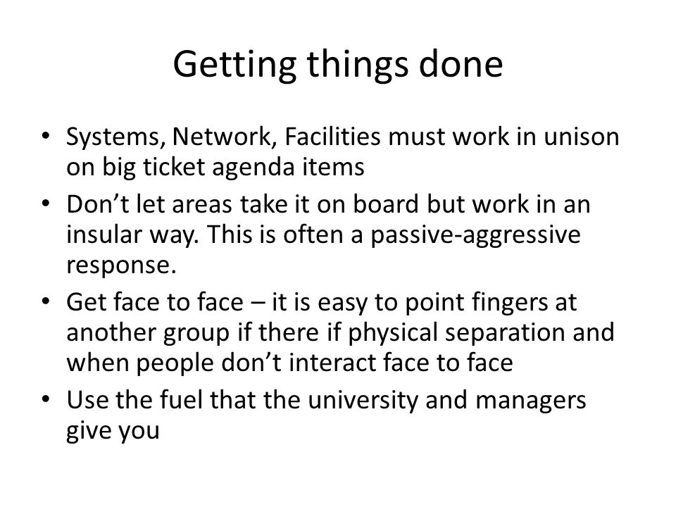 Getting things done Systems, Network, Facilities must work in unison on big ticket agenda items.