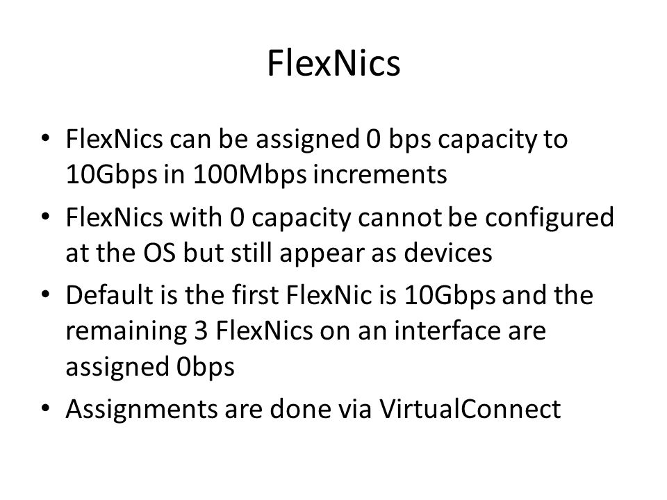 FlexNics FlexNics can be assigned 0 bps capacity to 10Gbps in 100Mbps increments.