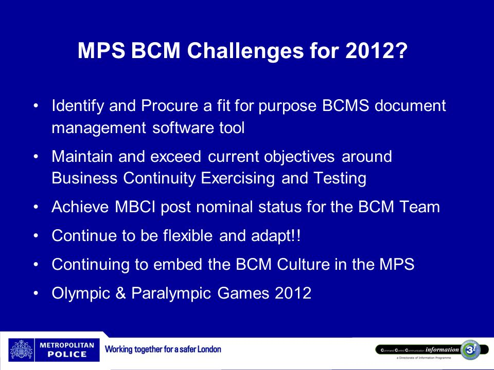 MPS BCM Challenges for 2012 Identify and Procure a fit for purpose BCMS document management software tool.