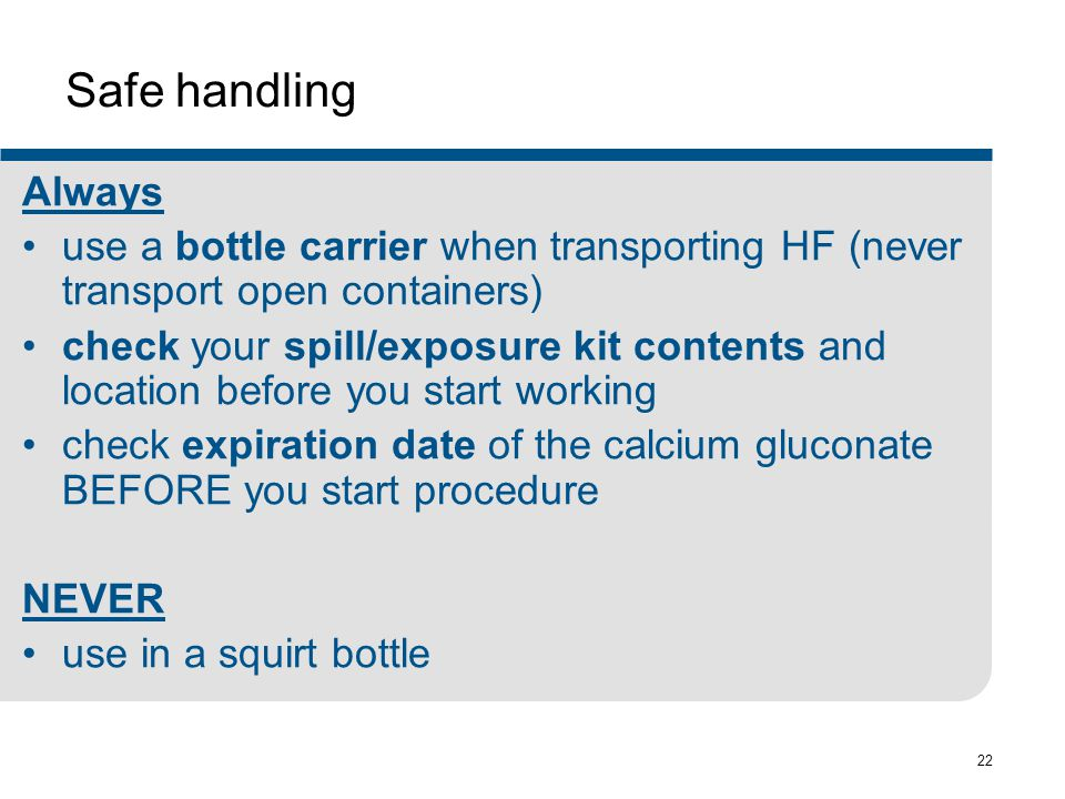 Safe handling Always. use a bottle carrier when transporting HF (never transport open containers)