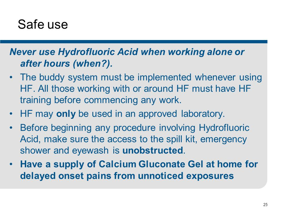 Safe use Never use Hydrofluoric Acid when working alone or after hours (when ).