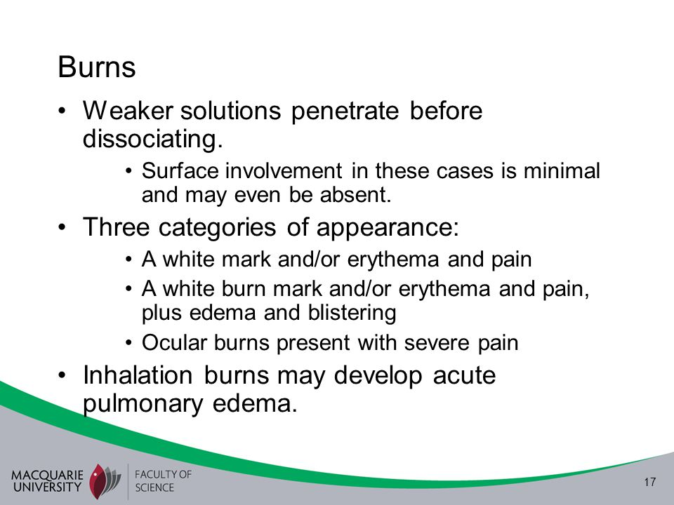 Burns Weaker solutions penetrate before dissociating.