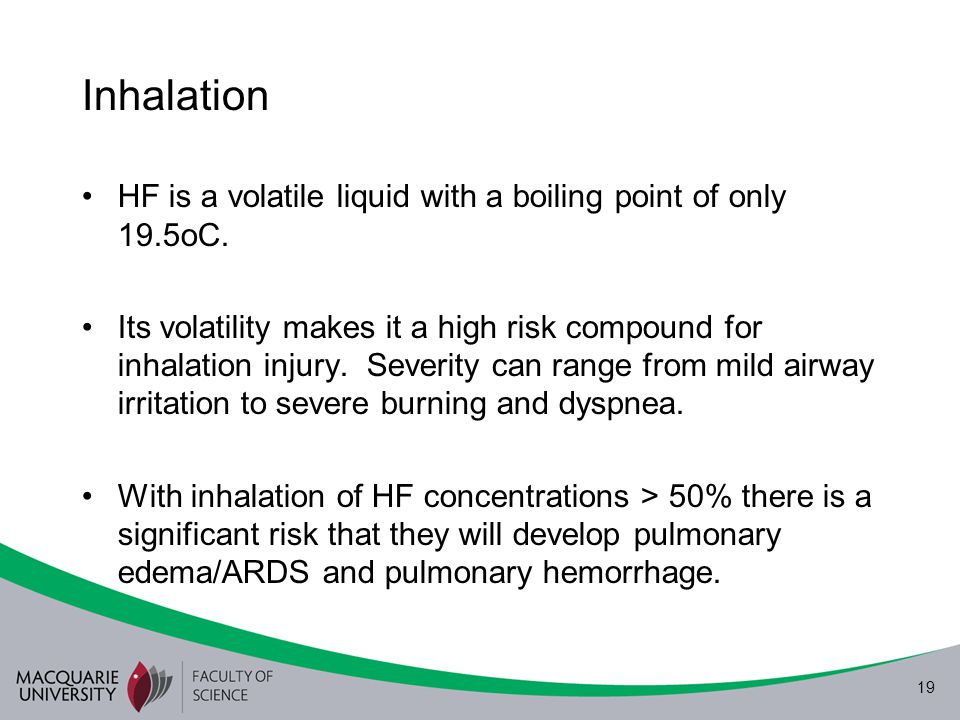 Inhalation HF is a volatile liquid with a boiling point of only 19.5oC.