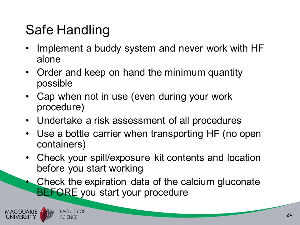 Safe Handling Implement a buddy system and never work with HF alone
