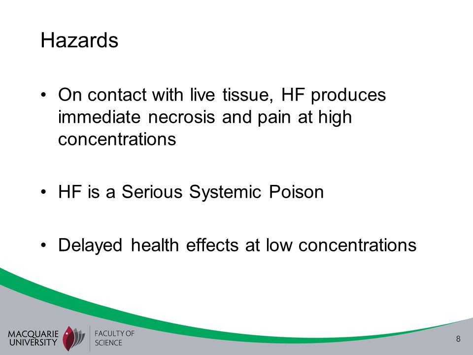 Hazards On contact with live tissue, HF produces immediate necrosis and pain at high concentrations.
