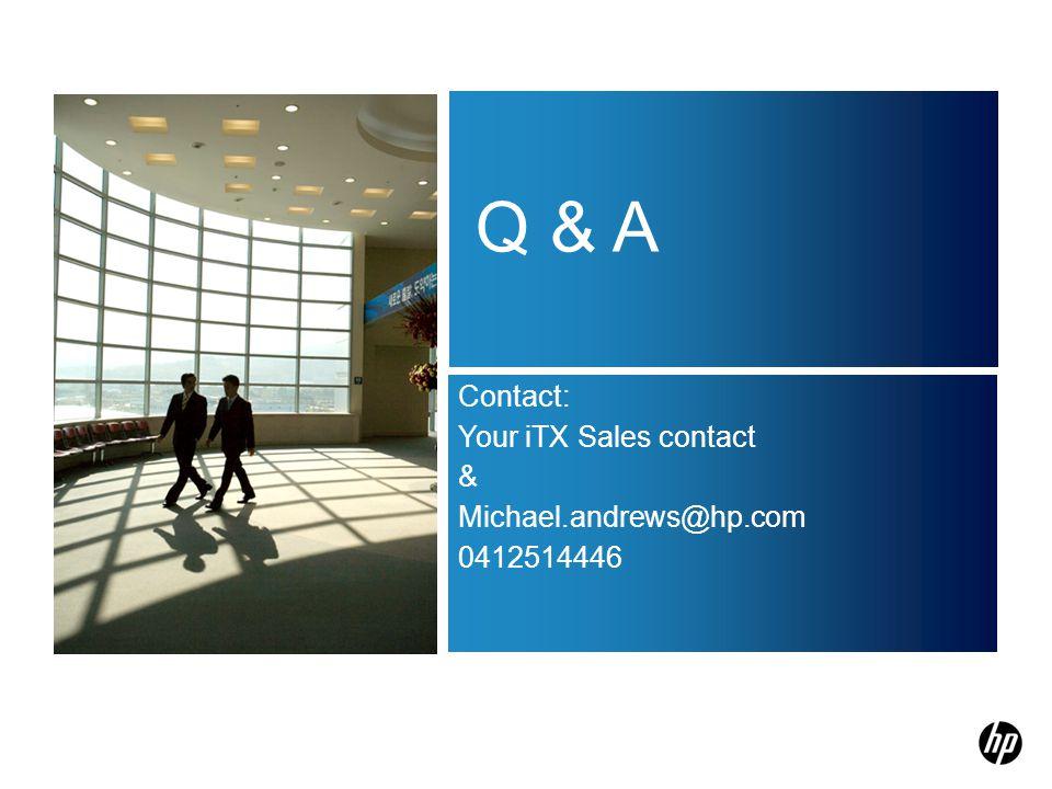 Q & A Contact: Your iTX Sales contact & Michael.andrews@hp.com