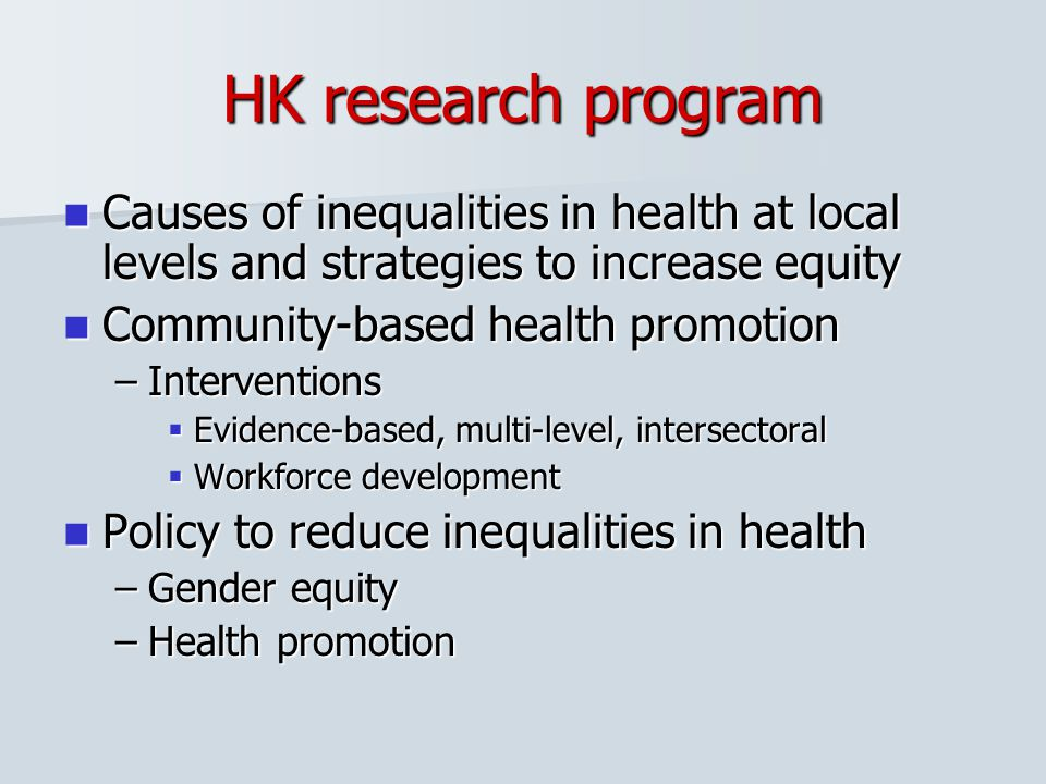 HK research program Causes of inequalities in health at local levels and strategies to increase equity.