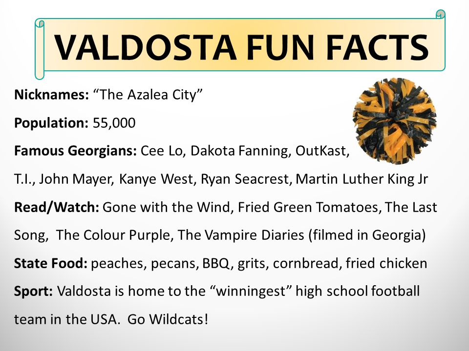 VALDOSTA FUN FACTS Nicknames: The Azalea City Population: 55,000