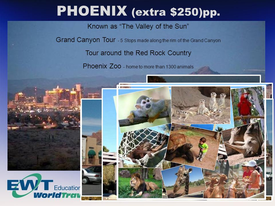 PHOENIX (extra $250)pp. Known as The Valley of the Sun