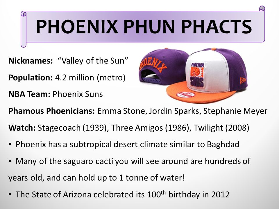 PHOENIX PHUN PHACTS Nicknames: Valley of the Sun