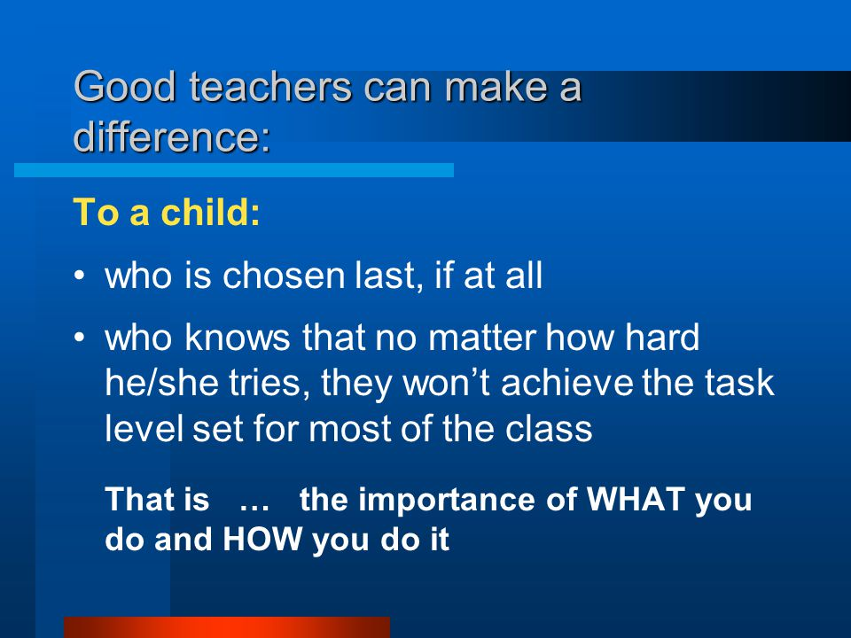 Good teachers can make a difference: