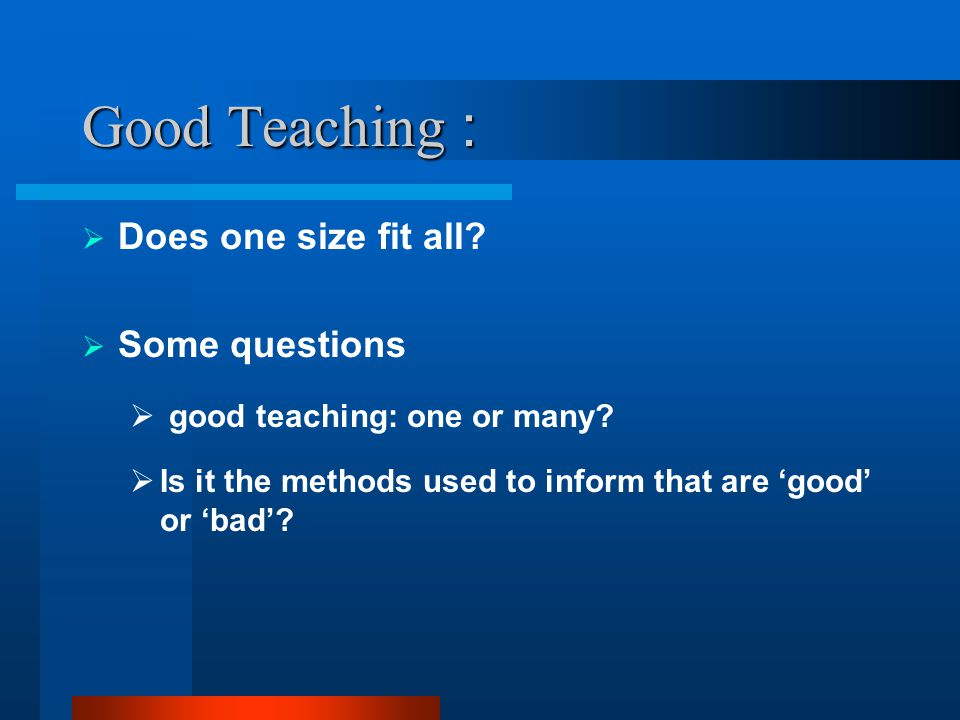 Good Teaching : Does one size fit all Some questions