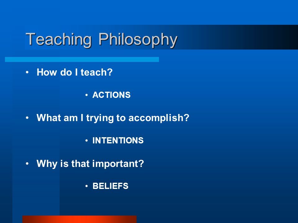 Teaching Philosophy How do I teach What am I trying to accomplish