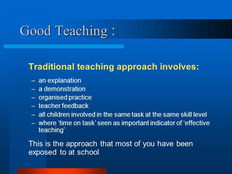 Good Teaching : Traditional teaching approach involves: