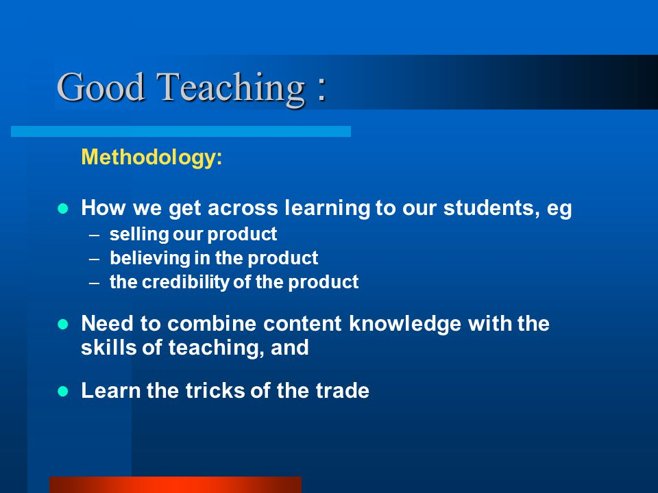 Good Teaching : Methodology: