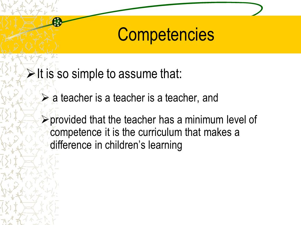 Competencies It is so simple to assume that: