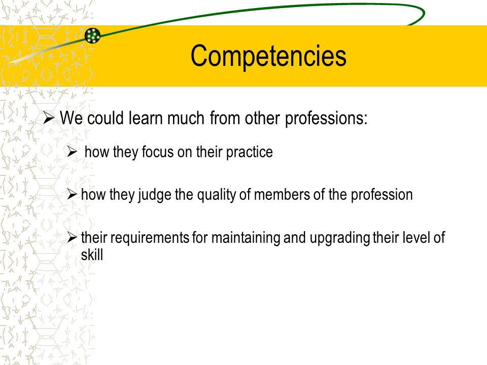 Competencies We could learn much from other professions: