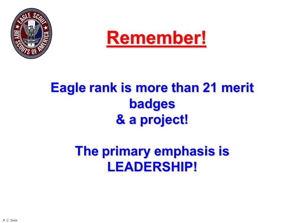 Remember. Eagle rank is more than 21 merit badges & a project.