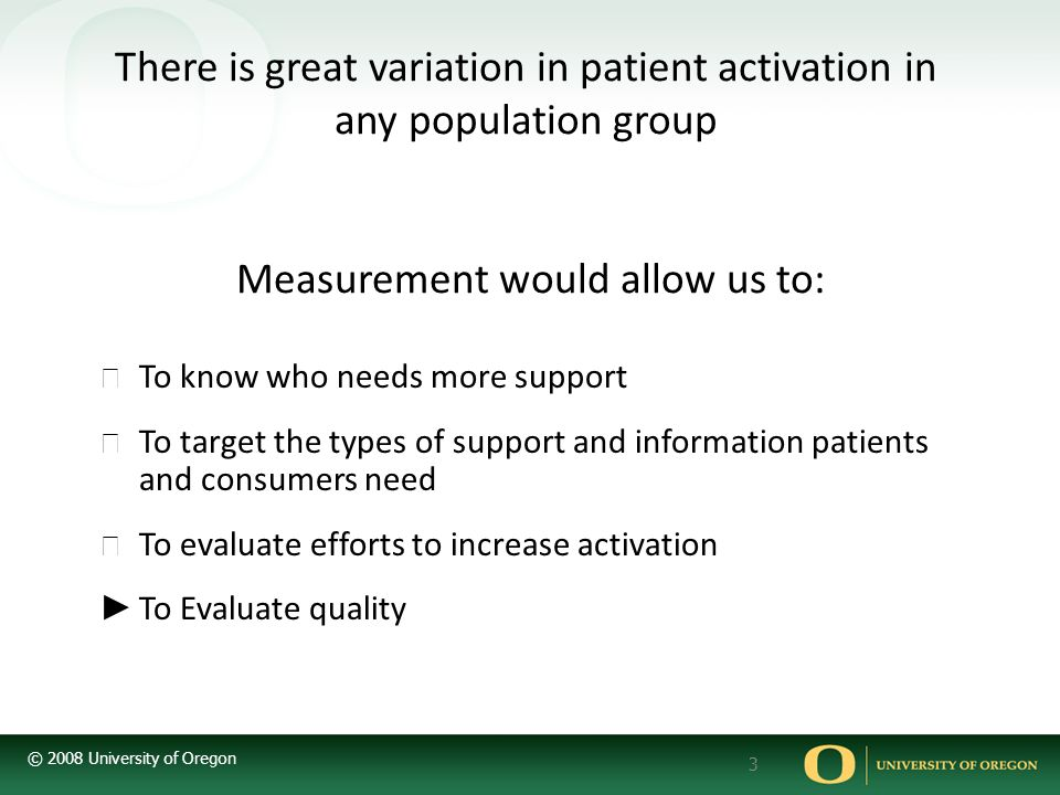 There is great variation in patient activation in any population group Measurement would allow us to: