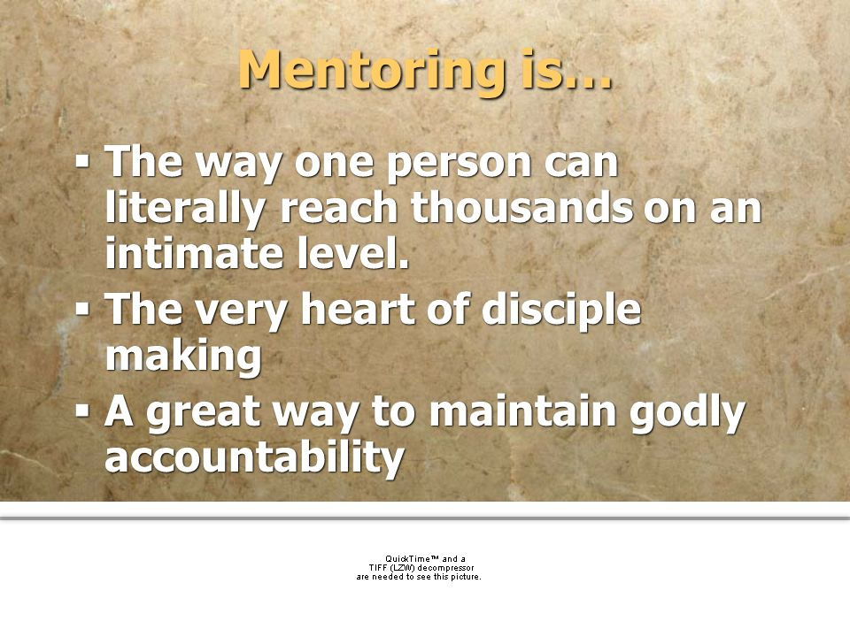 Mentoring is…The way one person can literally reach thousands on an intimate level. The very heart of disciple making.