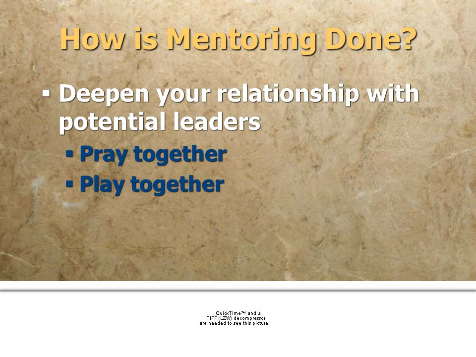 How is Mentoring Done Deepen your relationship with potential leaders