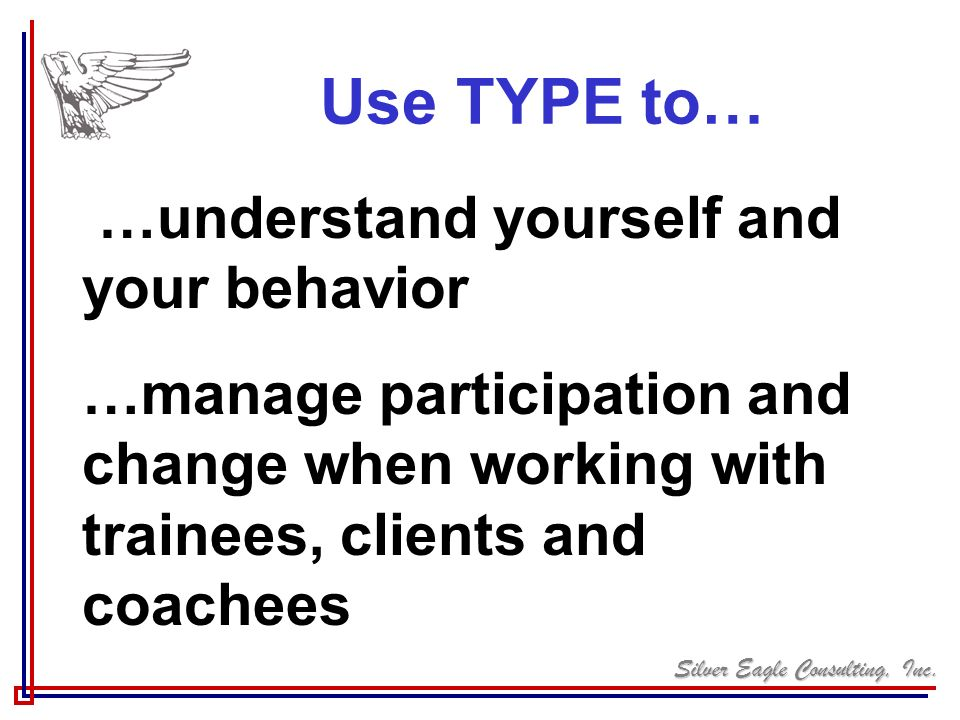 Use TYPE to… …understand yourself and your behavior