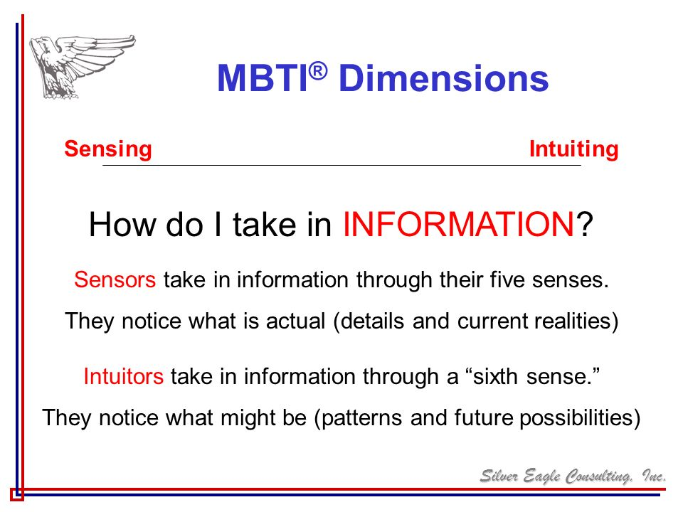 MBTI® Dimensions How do I take in INFORMATION Sensing Intuiting