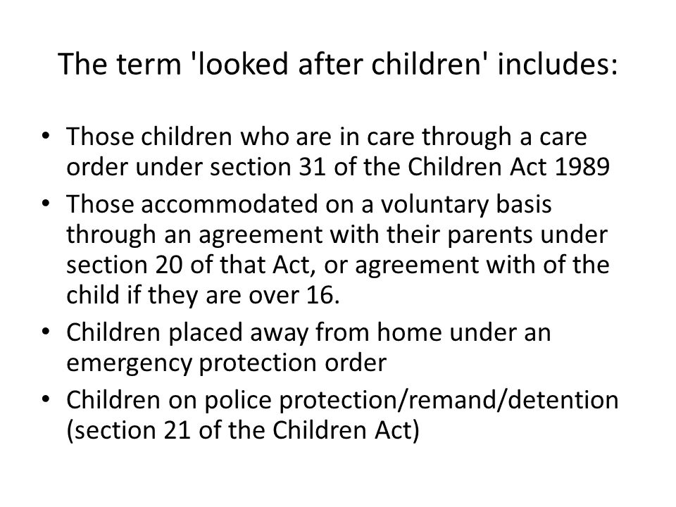 The term looked after children includes: